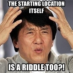 Confused Jackie Chan - The starting location itself Is a riddle too?!