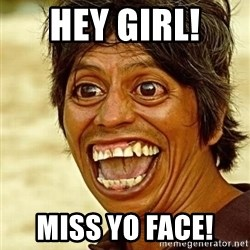 Crazy funny - Hey girl!  Miss yo face!