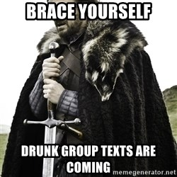 Ned Stark - Brace Yourself Drunk Group texts are coming