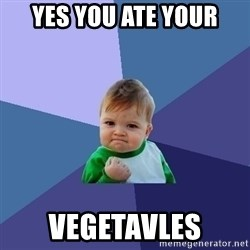 Success Kid - yes you ate your vegetavles