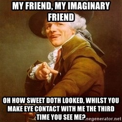 Joseph Ducreux - my friend, my imaginary friend oh how sweet doth looked, whilst you make eye contact with me the third time you see me?