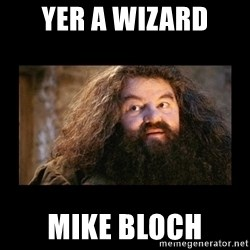You're a Wizard Harry - Yer a wizard Mike Bloch