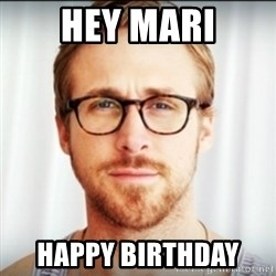 Ryan Gosling Hey Girl 3 - Hey Mari Happy Birthday