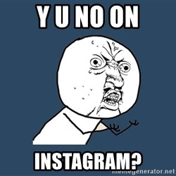 Y U No - Y u no on Instagram?