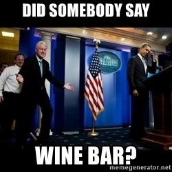 Inappropriate Timing Bill Clinton - Did somebody say Wine Bar?