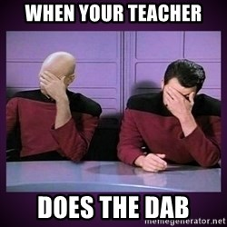 Double Facepalm - when your teacher  does the dab