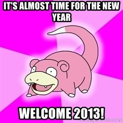 Slowpoke - it's almost time for the new year welcome 2013!