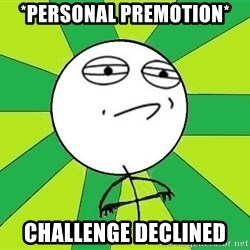 Challenge Accepted 2 - *Personal Premotion* Challenge DECLINED