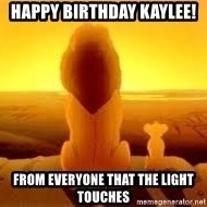 The Lion King - Happy Birthday Kaylee! From everyone that the light touches