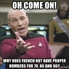 Picard Wtf - OH COME ON! Why does French not have proper numbers for 70, 80 and 90?