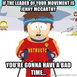 Bad time ski instructor 1 - if the leader of your movement is jenny mccarthy you're gonna have a bad time...