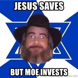 Advice Jew - Jesus saves But moe invests