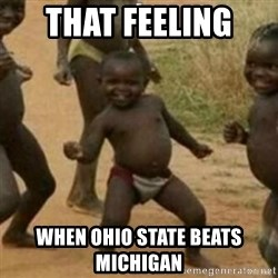 Black Kid - That feeling  When Ohio State beats Michigan