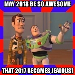 Everywhere - May 2018 be so awesome that 2017 becomes jealous!