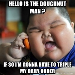 fat chinese kid - Hello is the doughnut man ? If so I'm gonna have to triple my daily order