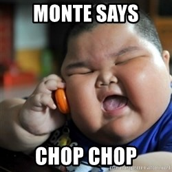 fat chinese kid - Monte Says Chop Chop