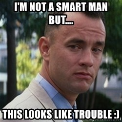 forrest gump - I'm Not A Smart Man But.... This Looks Like Trouble :)