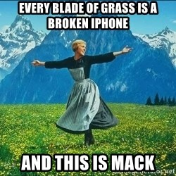 Look at all the things - Every blade of grass is a broken iPhone And this is Mack