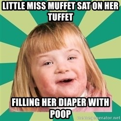 Retard girl - Little miss muffet sat on her tuffet Filling her diaper with poop
