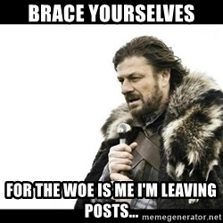 Winter is Coming - Brace yourselves for the woe is me I'm leaving posts...