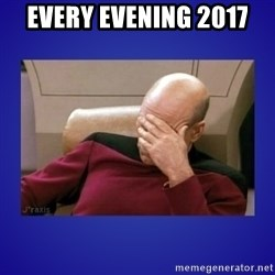 Picard facepalm  - Every evening 2017