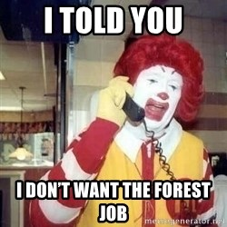 Ronald Mcdonald Call - I told you I don't want the forest job