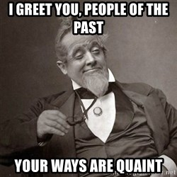 1889 [10] guy - i greet you, people of the past your ways are quaint