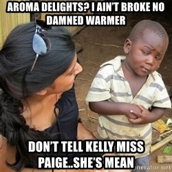 So You're Telling me - Aroma Delights? I ain't broke no damned warmer Don't tell Kelly Miss Paige..she's mean