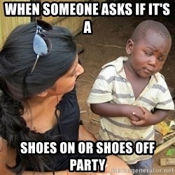 So You're Telling me - when someone asks if it's a  shoes on or shoes off party