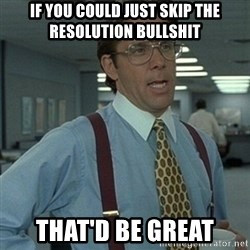 Office Space Boss - If you could just skip the resolution bullshit That'd be great