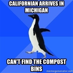 Socially Awkward Penguin - Californian arrives in Michigan Can't find the compost bins