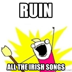 x all the y - Ruin All the irish songs