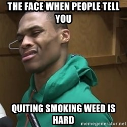 Russell Westbrook - The face when people tell you quiting smoking weed is hard