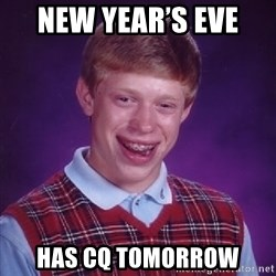 Bad Luck Brian - New Year's Eve  Has CQ tomorrow