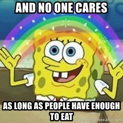 Bob esponja imaginacion - and no one cares as long as people have enough to eat