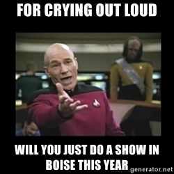 Patrick Stewart 101 - For crying out loud Will you just do a show in Boise this year