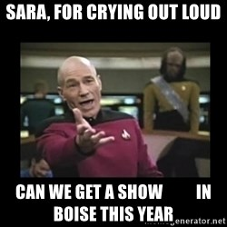 Patrick Stewart 101 - Sara, For crying out loud Can we get a show          in Boise this year