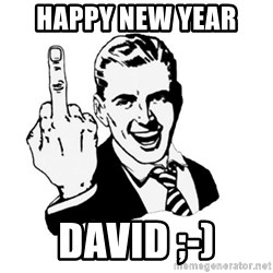 middle finger - HAPPY NEW YEAR  DAVID ;-)