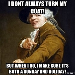 Joseph Ducreaux - I dont always turn my coat! but when i do, i make sure it's both a sunday and holiday!