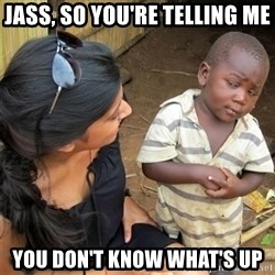 So You're Telling me - Jass, so you're telling me you don't know what's up