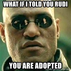 What If I Told You - What if I told you RUDI You are adopted