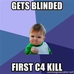 Success Kid - Gets blinded  First c4 kill