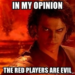 Anakin Skywalker - In my opinion the Red Players are evil