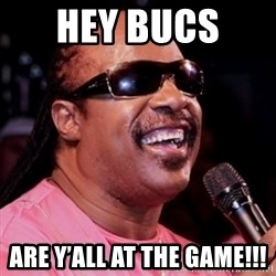 stevie wonder - Hey Bucs  Are y'all at the game!!!
