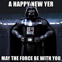 Darth Vader - A HAPPY NEW YER MAY THE FORCE BE WITH YOU