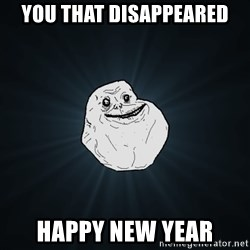Forever Alone - You that disappeared Happy New Year