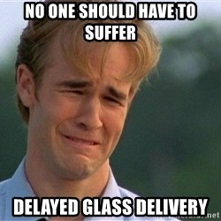 Crying Man - No one should have to suffer delayed glass delivery