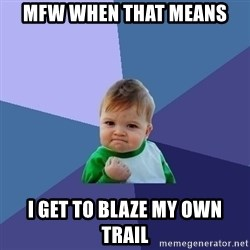Success Kid - Mfw when that means I get to blaze my own trail