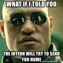 What If I Told You - What if i told you  The intern will try to send you home