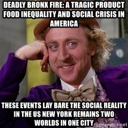 Willy Wonka - Deadly Bronx fire: a tragic product food inequality and social crisis in America  These events lay bare the social reality in the US NEW YORK REMAINS TWO WORLDS IN ONE CITY